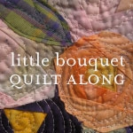 Little Bouquet Quilt Along